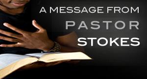 Message From Pastor Rev. Vincent E. Stokes, Jr.